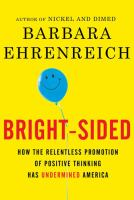 Bright-sided : how the relentless promotion of positive thinking has undermined America