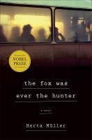 The Fox Was Ever The Hunter : A Novel by Mèuller, Herta © 2016 (Added: 6/23/16)