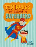 Ten+rules+of+being+a+superhero by Pilutti, Deb © 2014 (Added: 7/8/16)
