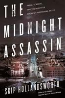 The Midnight Assassin : Panic, Scandal, And The Hunt For America's First Serial Killer by Hollandsworth, Skip © 2016 (Added: 5/16/16)