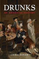 Drunks : An American History by Finan, Christopher M. © 2017 (Added: 9/19/17)
