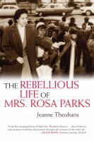The Rebellious Life Of Mrs. Rosa Parks by Theoharis, Jeanne © 2013 (Added: 5/11/18)