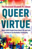 Queer Virtue : What Lgbtq People Know About Life And Love And How It Can Revitalize Christianity by Edman, Elizabeth M. © 2016 (Added: 8/12/16)