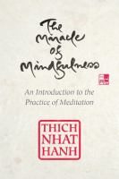 The Miracle Of Mindfulness : An Introduction To The Practice Of Meditation by Nhãâat Hòanh, Thâich © 2016 (Added: 5/10/18)