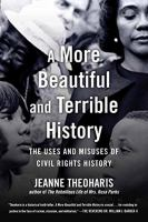 A More Beautiful And Terrible History : The Uses And Misuses Of Civil Rights History by Theoharis, Jeanne © 2018 (Added: 2/6/18)