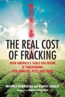 The Real Cost Of Fracking : How America's Shale Gas Boom Is Threatening Our Families, Pets, And Food by Bamberger, Michelle © 2014 (Added: 12/9/14)