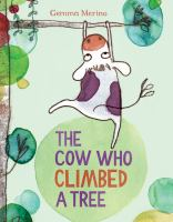 The+cow+who+climbed+a+tree by Merino, Gemma © 2016 (Added: 4/19/16)