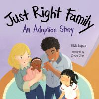 Just+right+family++an+adoption+story by Lopez, Silvia © 2018 (Added: 3/2/18)