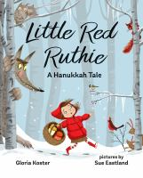 Little+red+ruthie++a+hanukkah+tale by Koster, Gloria © 2017 (Added: 11/13/17)