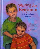 Waiting+for+benjamin++a+story+about+autism by Altman, Alexandra © 2008 (Added: 8/8/16)
