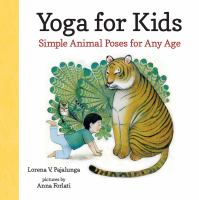 Yoga+for+kids++simple+animal+poses+for+any+age by Pajalunga, Lorena V. © 2015 (Added: 1/25/16)