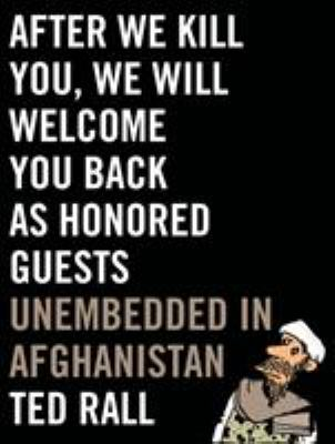 cover of  After We Kill You, We Will Welcome You Back As Honored Guests: Unembedded in Afghanistan