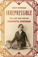 Irrepressible: The Jazz Age Life of Henrietta Bingham