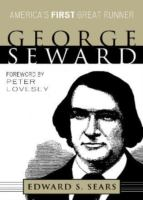 George Seward : America's First Great Runner by Sears, Edward S. (Edward Seldon) © 2008 (Added: 7/10/17)