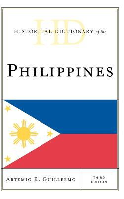 Historical Dictionary of the Philippines 3rd Edition by Artemio Guillermo