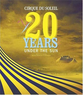 Cirque du Soleil : 20 years under the sun : an authorized history