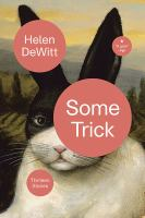 Some Trick : Thirteen Stories by DeWitt, Helen © 2018 (Added: 6/8/18)