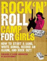 Rock 'n' roll camp for girls : how to start a band, write songs, record an album, and rock out!! / edited by Marisa Anderson ; foreword by Carrie Brownstein.