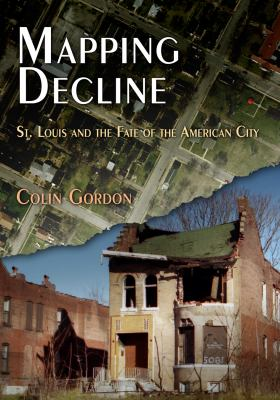 cover of Mapping Decline: St. Louis and the Fate of the American City by Colin Gordon