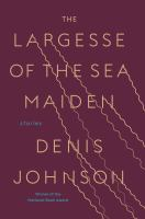 The Largesse Of The Sea Maiden : Stories by Johnson, Denis © 2018 (Added: 1/16/18)