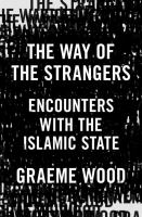 The Way Of The Strangers : Encounters With The Islamic State by Wood, Graeme © 2017 (Added: 12/28/16)