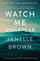 Watch Me Disappear : A Novel by Brown, Janelle © 2017 (Added: 7/11/17)