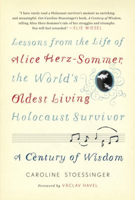 A Century of Wisdom : lessons from the life of Alice Herz-Sommer, the world's oldest living Holocaust survivor by Caroline Stoessinger