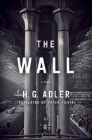The Wall : A Novel by Adler, H. G. © 2014 (Added: 12/4/14)