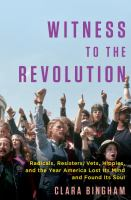 Witness To The Revolution : Radicals, Resisters, Vets, Hippies, And The Year America Lost Its Mind And Found Its Soul by Bingham, Clara © 2016 (Added: 7/21/16)