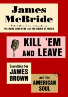 Kill 'em And Leave : Searching For James Brown And The American Soul by McBride, James © 2016 (Added: 8/22/16)