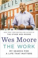 The Work: My Search for a Life That Matters by Wes Moore