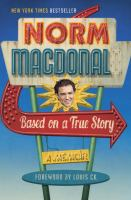 Based On A True Story : [a Memoir] by Macdonald, Norm © 2016 (Added: 10/14/16)