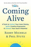Coming Alive : 4 Tools To Defeat Your Inner Enemy, Ignite Creative Expression & Unleash Your Soul's Potential by Michels, Barry © 2017 (Added: 1/10/18)