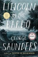 Lincoln In The Bardo : A Novel by Saunders, George © 2017 (Added: 2/14/17)