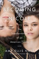 Becoming Nicole : The Transformation Of An American Family by Nutt, Amy Ellis © 2015 (Added: 4/13/18)