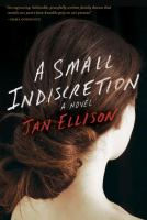 A Small Indiscretion : A Novel by Ellison, Jan © 2014 (Added: 4/7/15)