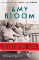 White Houses : A Novel by Bloom, Amy © 2018 (Added: 2/13/18)
