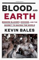 Blood And Earth : Modern Slavery, Ecocide, And The Secret To Saving The World by Bales, Kevin © 2016 (Added: 1/28/16)
