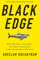 Black Edge : Inside Information, Dirty Money, And The Quest To Bring Down The Most Wanted Man On Wall Street by Kolhatkar, Sheelah © 2017 (Added: 2/9/17)