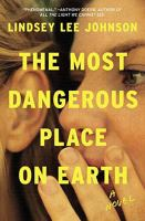 The Most Dangerous Place On Earth : A Novel by Johnson, Lindsey Lee © 2017 (Added: 1/10/17)