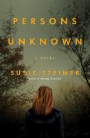 Persons Unknown : A Novel by Steiner, Susie © 2017 (Added: 7/5/17)