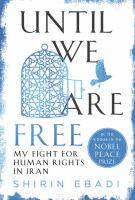 Until We Are Free : My Fight For Human Rights In Iran by Ebadi, Shirin © 2016 (Added: 8/22/16)