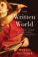 The Written World : The Power Of Stories To Shape People, History, Civilization by Puchner, Martin © 2017 (Added: 11/2/17)