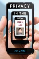 Privacy In The New Media Age by Mills, Jon L. © 2015 (Added: 8/13/15)