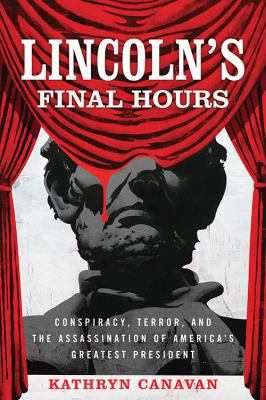 cover of Lincoln's final hours : conspiracy, terror, and the assassination of America's greatest president