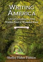 Writing America : Literary Landmarks From Walden Pond To Wounded Knee : A Reader's Companion by Fishkin, Shelley Fisher © 2015 (Added: 4/20/16)