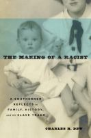 The Making Of A Racist : A Southerner Reflects On Family, History, And The Slave Trade by Dew, Charles B. © 2016 (Added: 9/15/16)