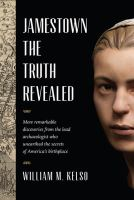 Jamestown, The Truth Revealed by Kelso, William M. © 2017 (Added: 7/6/17)