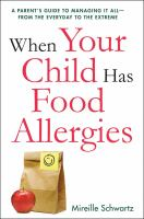 When Your Child Has Food Allergies : A Parent's Guide To Managing It All, From The Everyday To The Extreme by Schwartz, Mireille © 2017 (Added: 5/17/17)