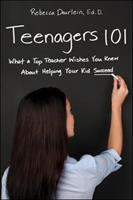 Teenagers 101 : What A Top Teacher Wishes You Knew About Helping Your Kid Succeed by Deurlein, Rebecca © 2015 (Added: 2/26/15)